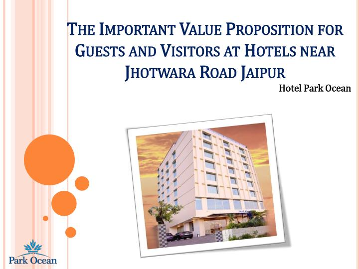 the important value proposition for guests and visitors at hotels near jhotwara road jaipur n.