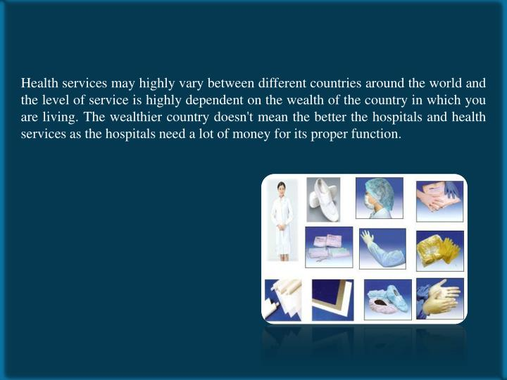 Health services may highly vary between different countries around the world and the level of servic...