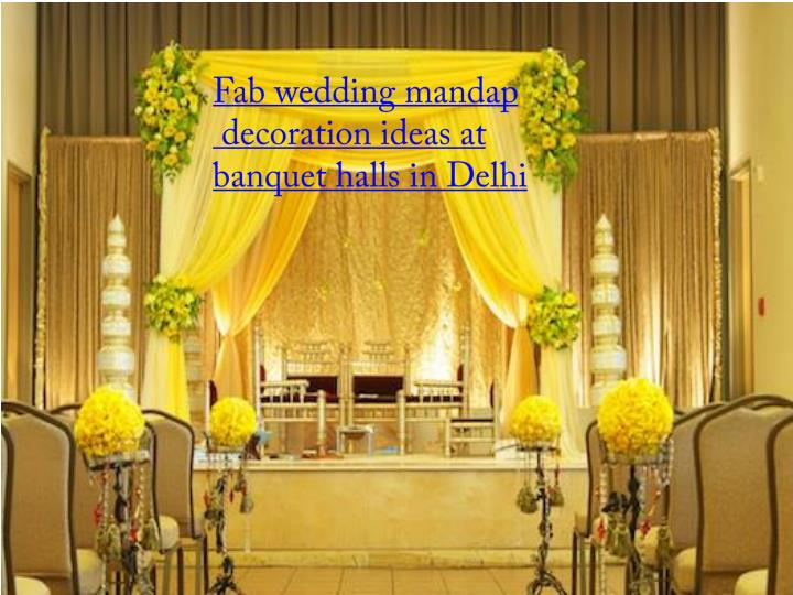 Ppt Fab Wedding Mandap Decoration Ideas At Banquet Halls In Delhi