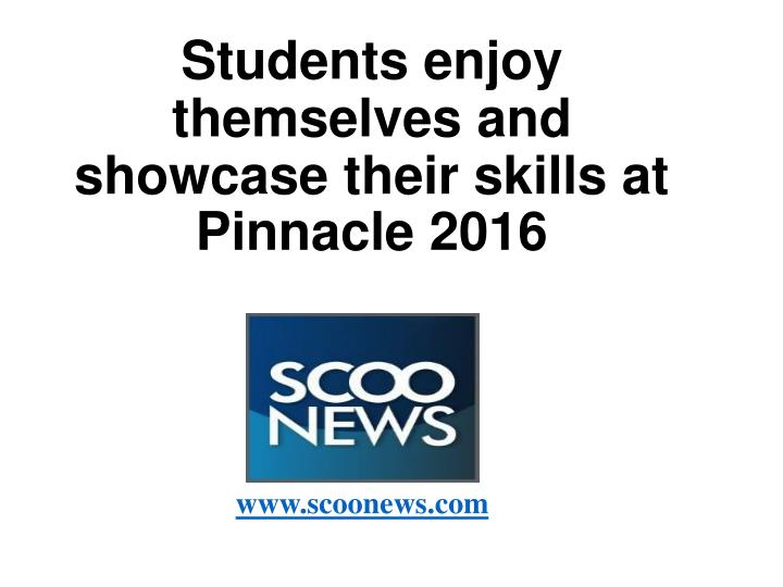 students enjoy themselves and showcase their skills at pinnacle 2016 n.