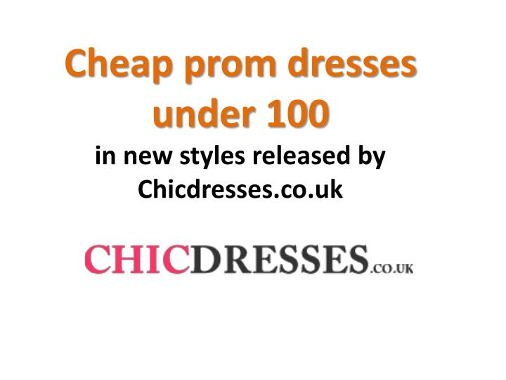 cheap prom dresses under 100 in new styles released by chicdresses co uk n.