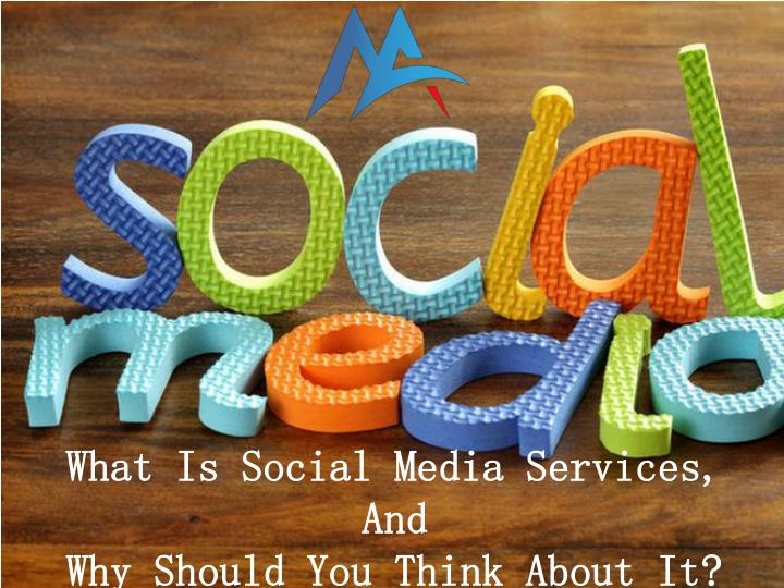 what is social media services and why should you think about it n.