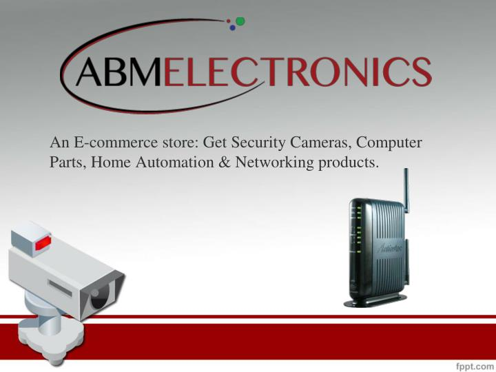 an e commerce store get security cameras computer parts home automation networking products n.