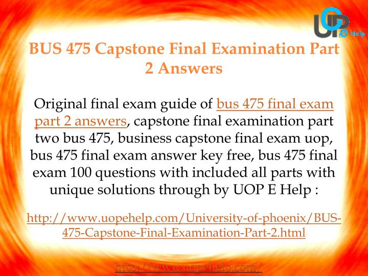 bus 475 final exam answers from phoenix university Get without delay supply from specialists in fixing and offering understanding for bus 475 capstone final answers, bus 475 final exam university of phoenix.