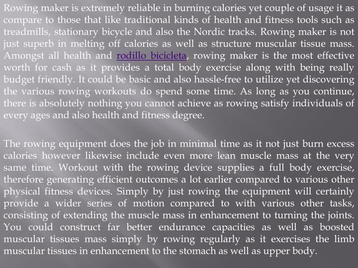 Rowing maker is extremely reliable in burning calories yet couple of usage it as compare to those th...