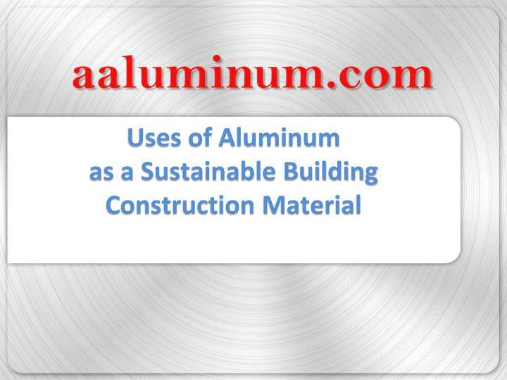 uses of aluminum as a sustainable building construction material n.