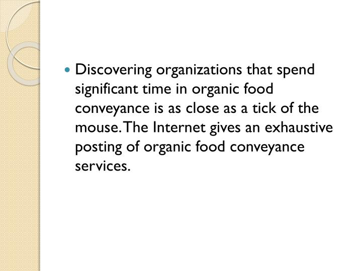 Discovering organizations that spend significant time in organic food conveyance is as close as a tick of the mouse. The Internet gives an exhaustive posting of organic food conveyance services.