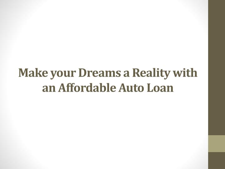 make your dreams a reality with an affordable auto loan n.