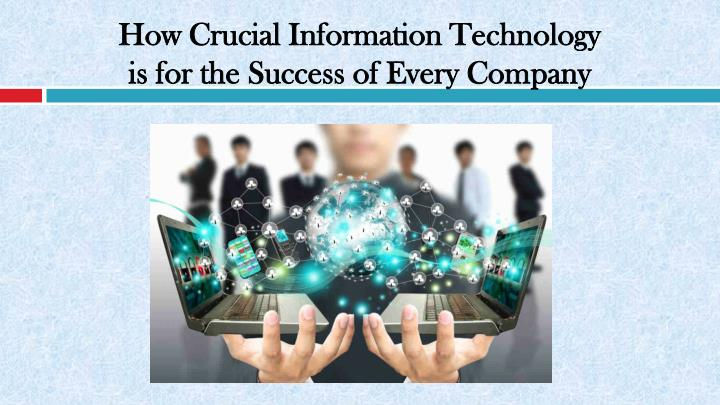 how crucial information technology is for the success of every company n.