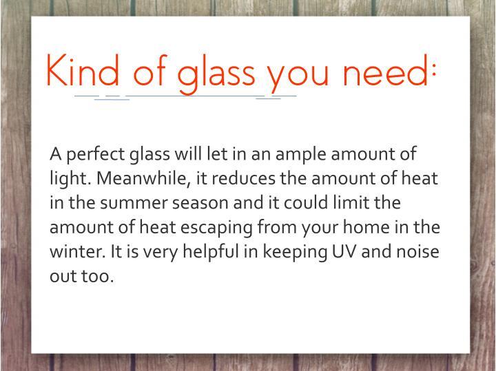 Kind of glass you need: