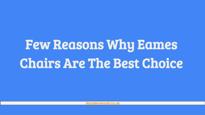 few reasons why eames chairs are the best choice n.