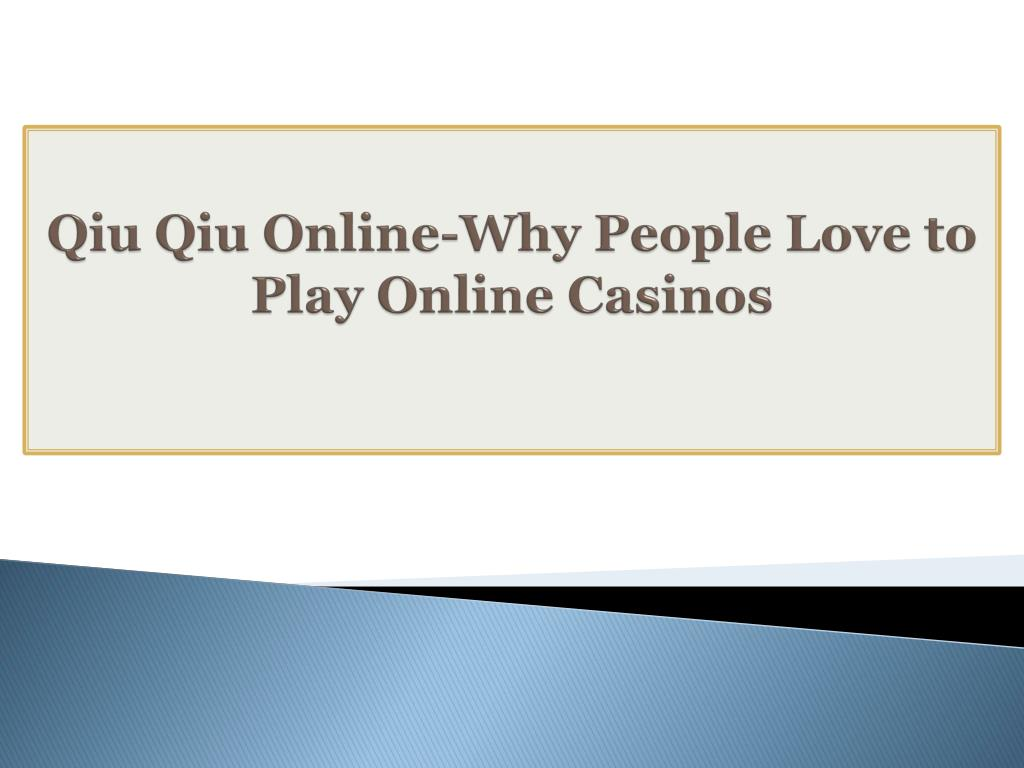 Ppt Qiu Qiu Online Why People Love To Play Online Casinos Powerpoint Presentation Id 7404899