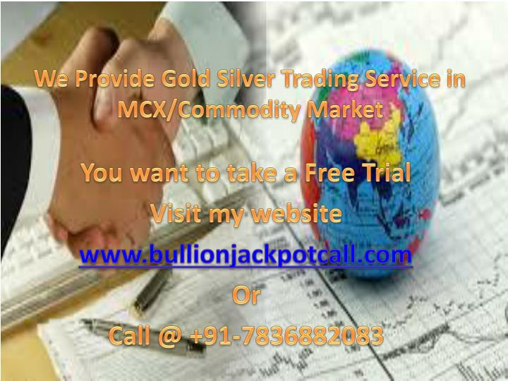 we provide gold silver trading service in mcx commodity market n.