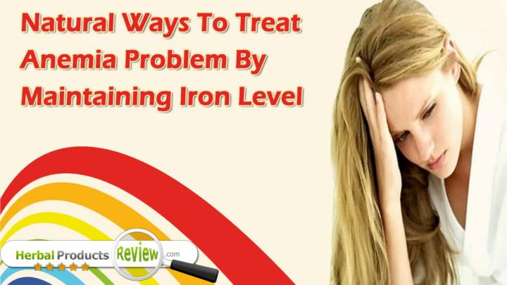 Natural ways to treat anemia problem by maintaining iron level