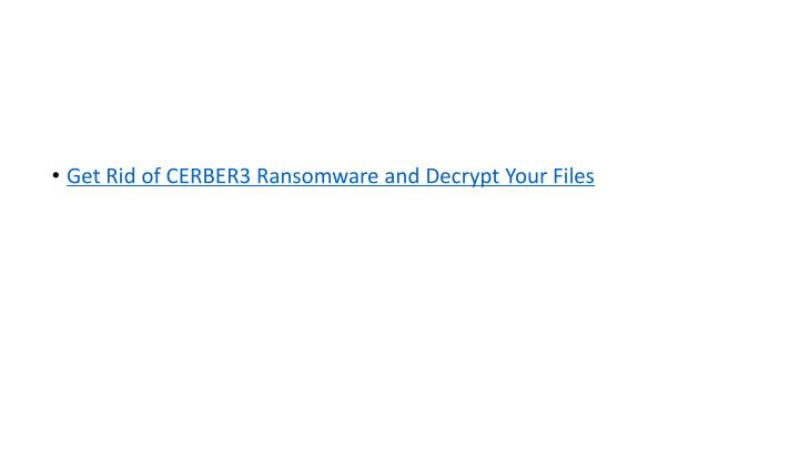 Get Rid of CERBER3 Ransomware and Decrypt Your Files