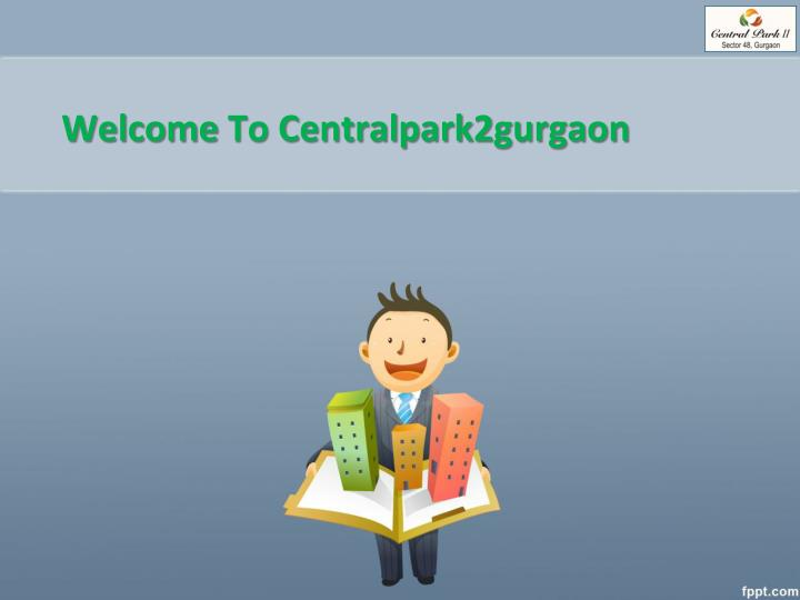 Welcome to centralpark2gurgaon