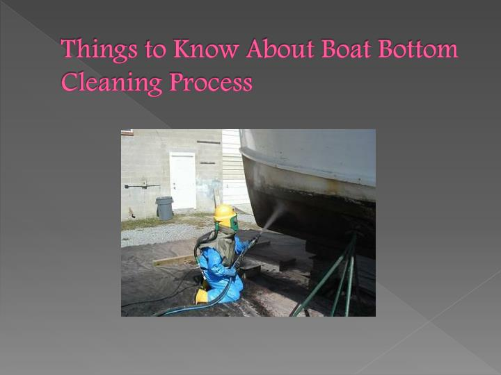 things to know about boat bottom cleaning process n.