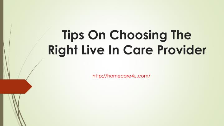 tips on choosing the right live in care provider n.