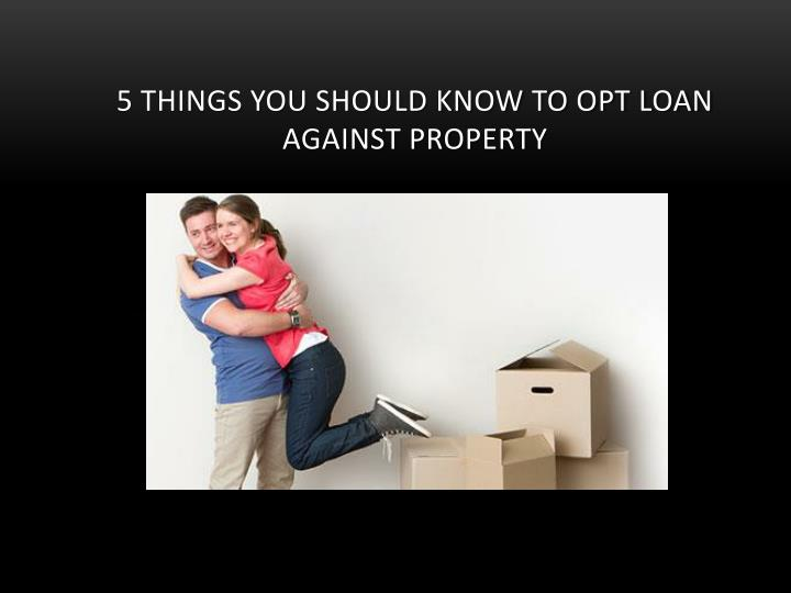 5 things you should know to opt loan against property