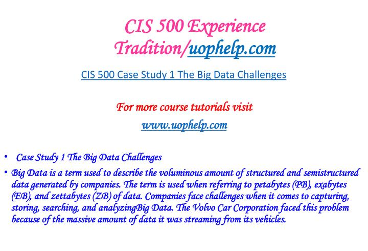 cis 500 big data Cis 500 case study 1 the big data challenges strayer course is a term used to describe voluminous amount of structured and.