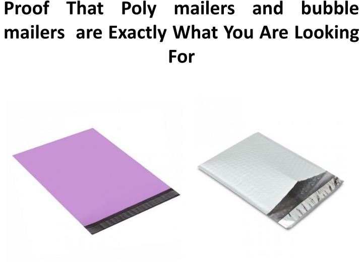 proof that poly mailers and bubble mailers are exactly what you are looking for n.