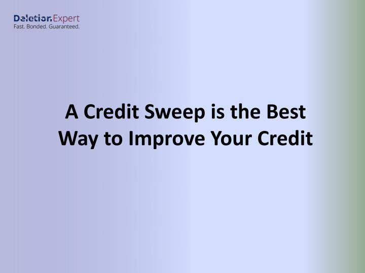 A Credit Sweep is the Best Way to Improve Your Credit