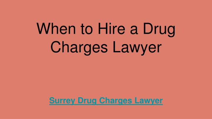 when to hire a drug charges lawyer n.