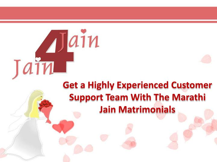 get a highly experienced customer support team with the marathi jain matrimonials n.