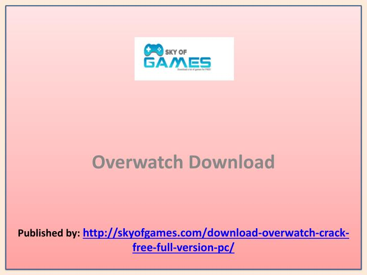 overwatch download published by http skyofgames com download overwatch crack free full version pc