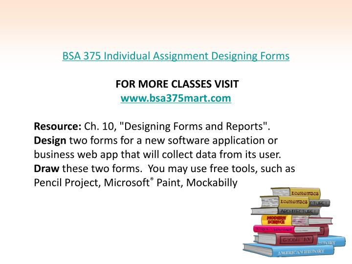 week 3 assignment bsa 375 Bsa 375 individual: designing forms week 3 resource: ch 10, designing forms and reports design two forms for a new software application or business web app that will collect data from its user.