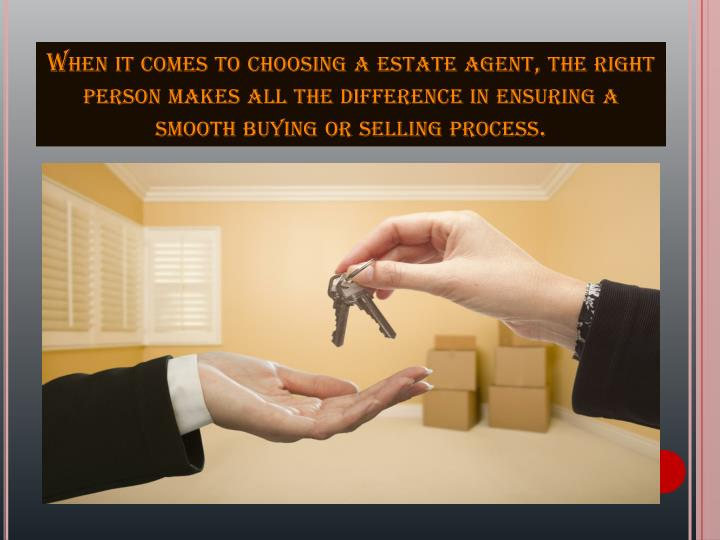 When it comes to choosing a estate agent, the right person makes all the