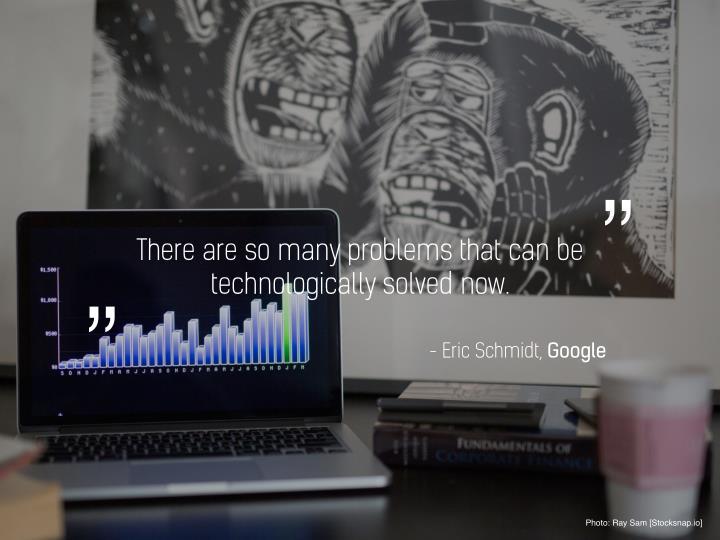 - Eric Schmidt,