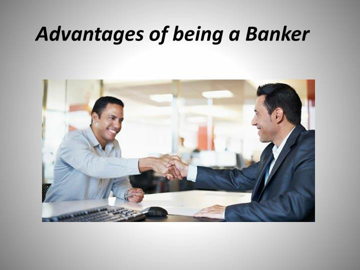 advantages of being a banker n.