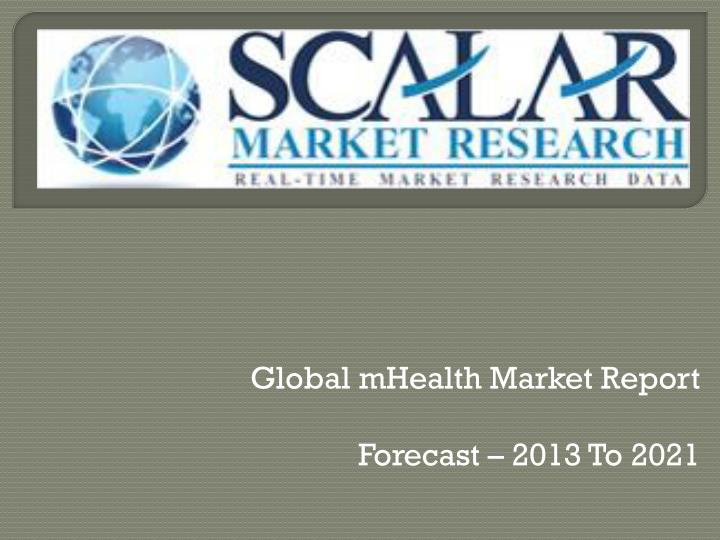 global mhealth market report forecast 2013 to 2021 n.