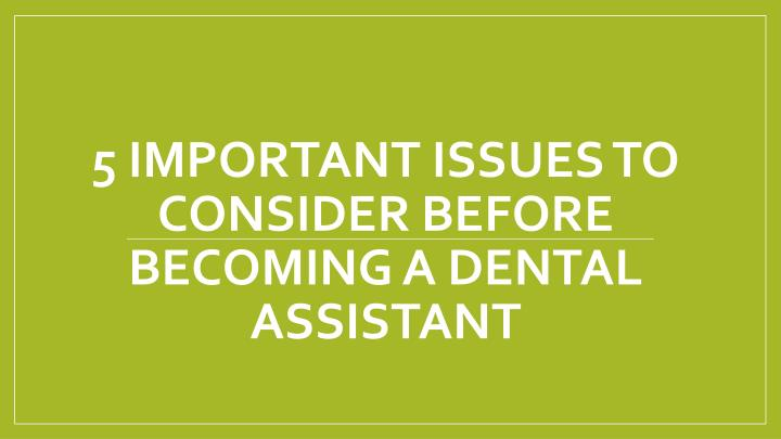 5 important issues to consider before becoming a dental assistant n.