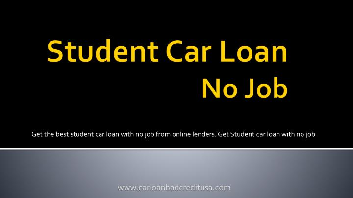 get the best student car loan with no job from online lenders get student car loan with no job n.