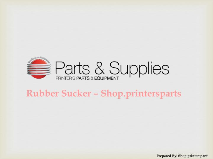 PPT - Buy Rubber Suckers Spare Parts at Shop PrintersParts