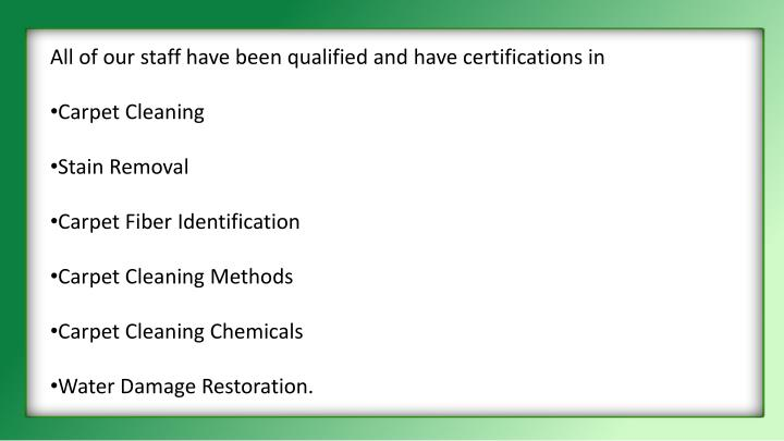 All of our staff have been qualified and have certifications in