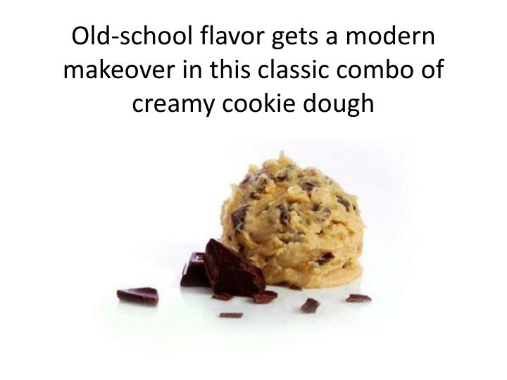 Old school flavor gets a modern makeover in this classic combo of creamy cookie dough