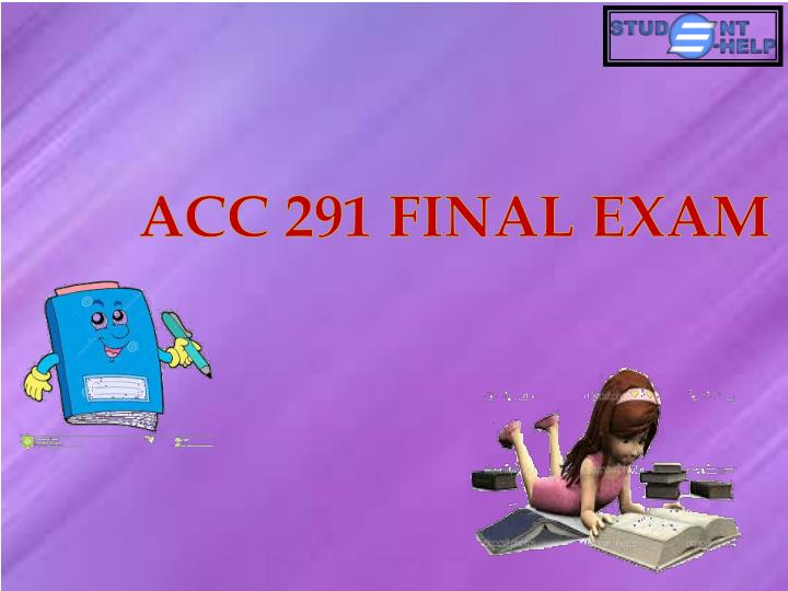 acc 291 final exam solved Solved final exam of acc 291 all answers are 100% correct a+ tutorial for best acc 291 final exam preparation.