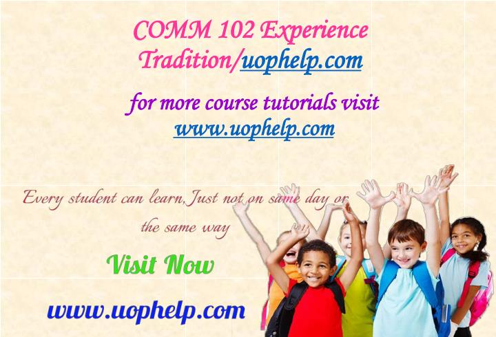 Comm 102 experience tradition uophelp com