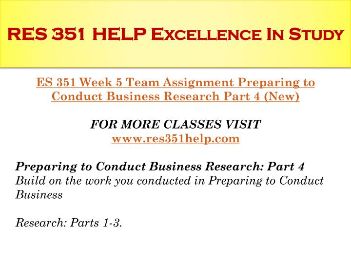 res 351 week 5 team assignment Res 351 week 5 learning team assignment preparing to conduct business research part 3 this document includes res 351 week 5 learning team assignment.