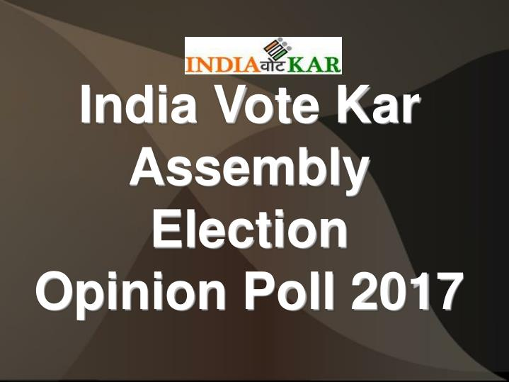 India vote kar assembly election opinion poll 2017