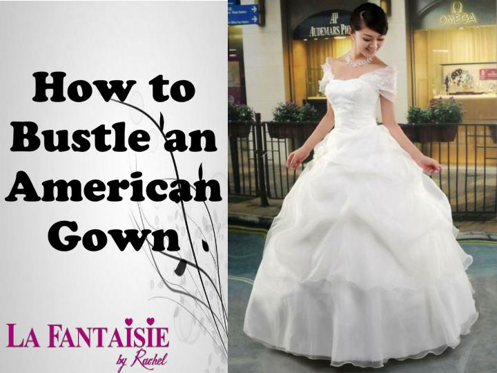 how to bustle an american gown n.