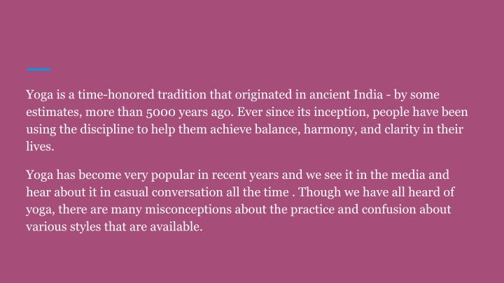 Yoga is a time-honored tradition that originated in ancient India - by some