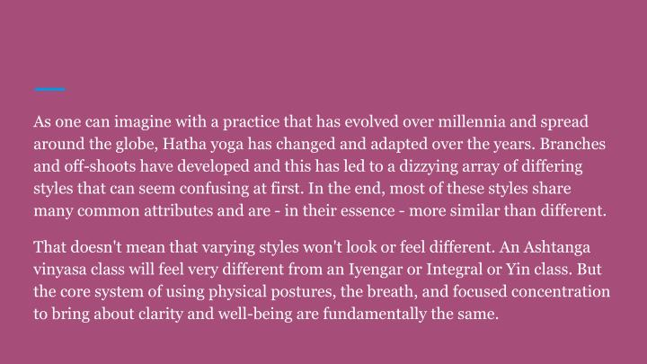 As one can imagine with a practice that has evolved over millennia and spread