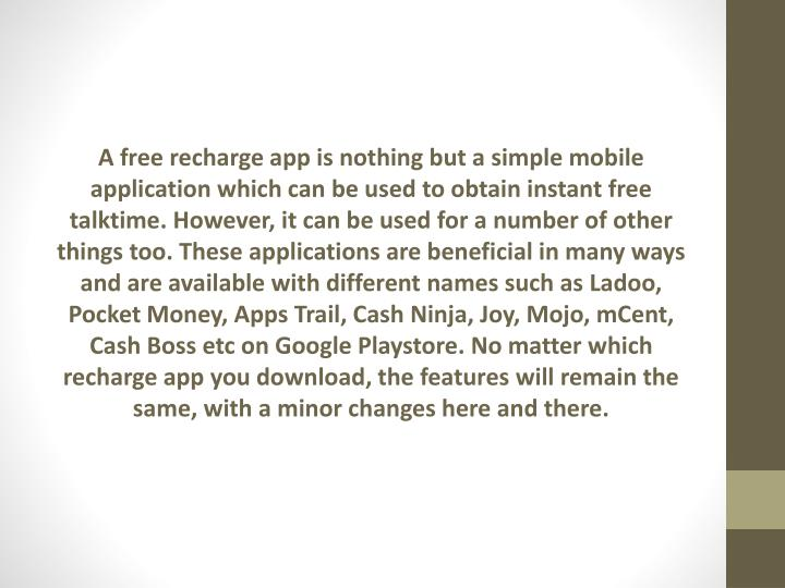 A free recharge app is nothing but a simple mobile application which can be used to obtain instant f...