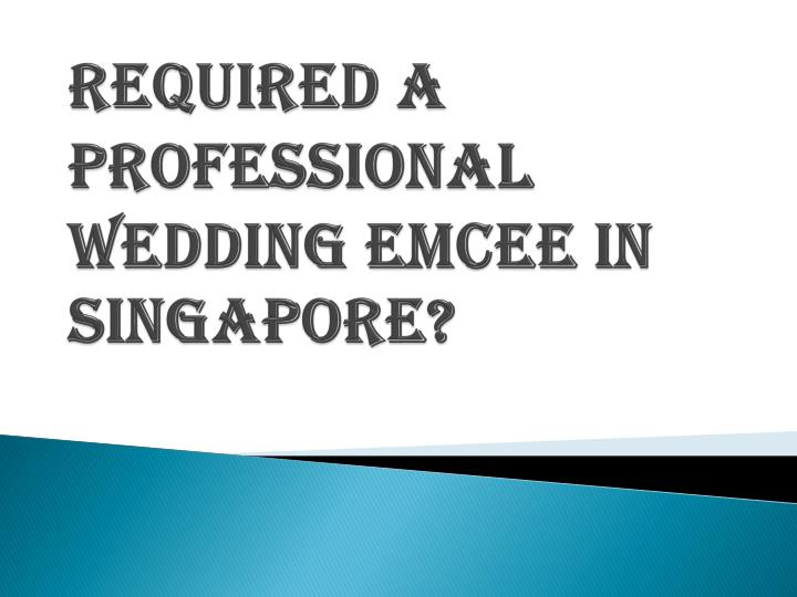 Required a professional wedding emcee in singapore