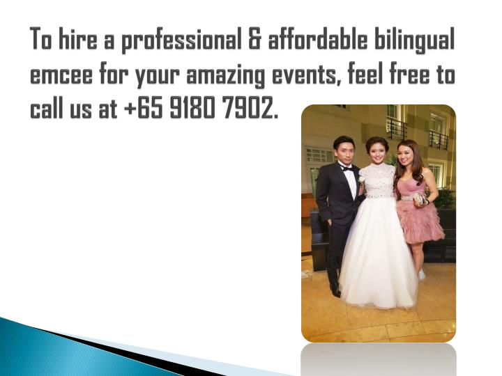 To hire a professional & affordable bilingual emcee for your amazing events, feel free to call us at +65 9180 7902.
