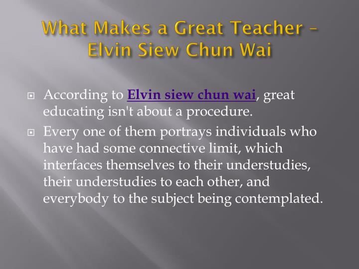 What makes a great teacher elvin siew chun wai